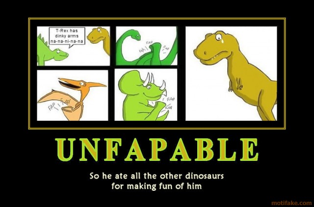 uh43048,1289769663,unfapable-they-wouldn-t-let-poor-t-rex-play-in-any-dinosaur-demotivational-poster-1256145386