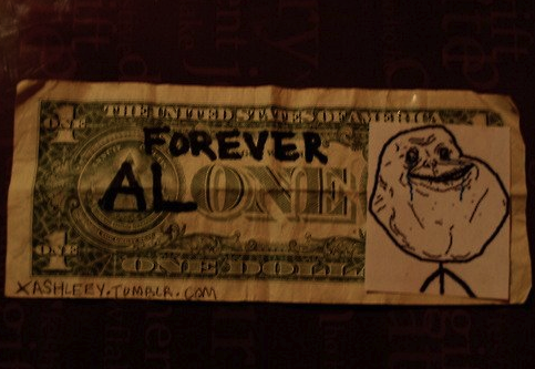 uh43048,1292624301,foreveralone dollar