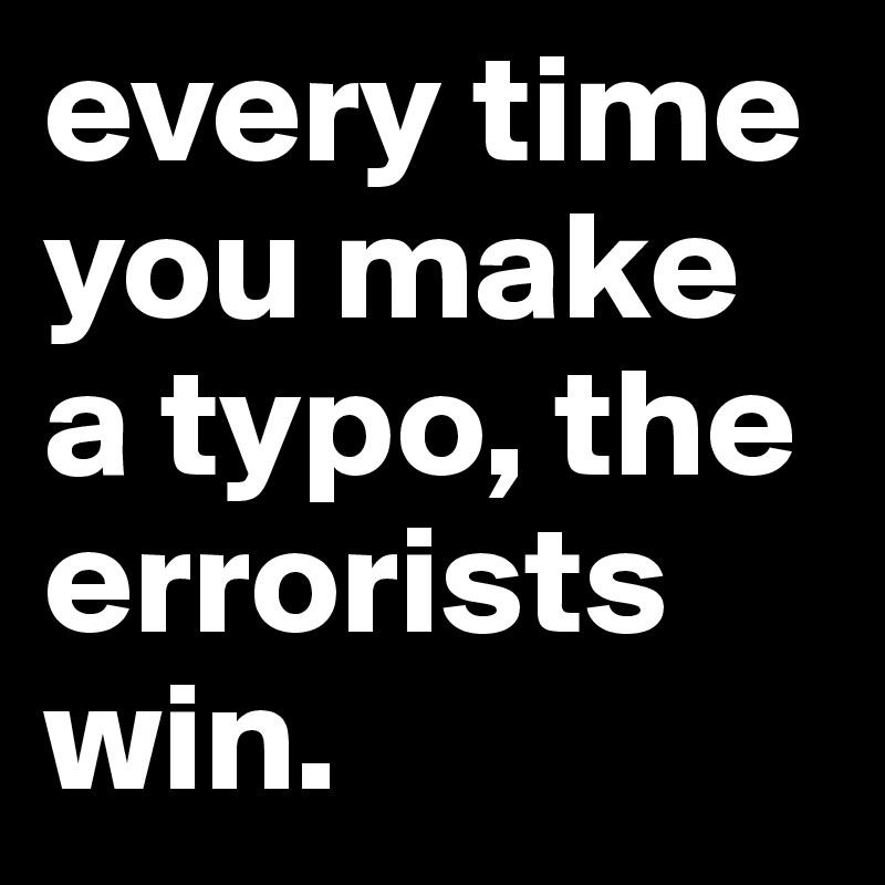 every-time-you-make-a-typo-the-errorists