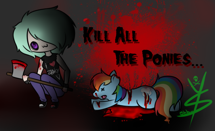kill all the ponies by hibarikyoyacloud-