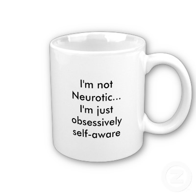 im not neurotic im just obsessively self