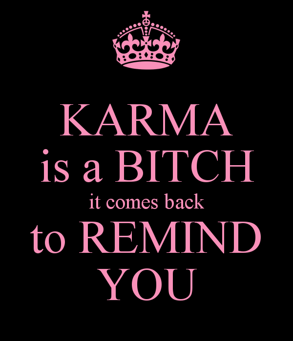 [Bild: t45022df_karma-is-a-bitch-it-comes-back-to-remind.png]