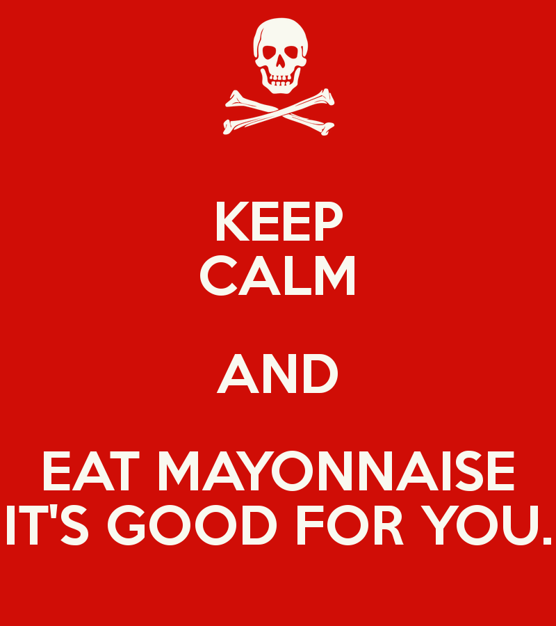 keep-calm-and-eat-mayonnaise-it-s-good-f