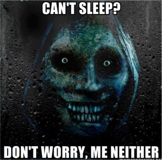 Cant-Sleep-Dont-worry-me-neither-scary-f
