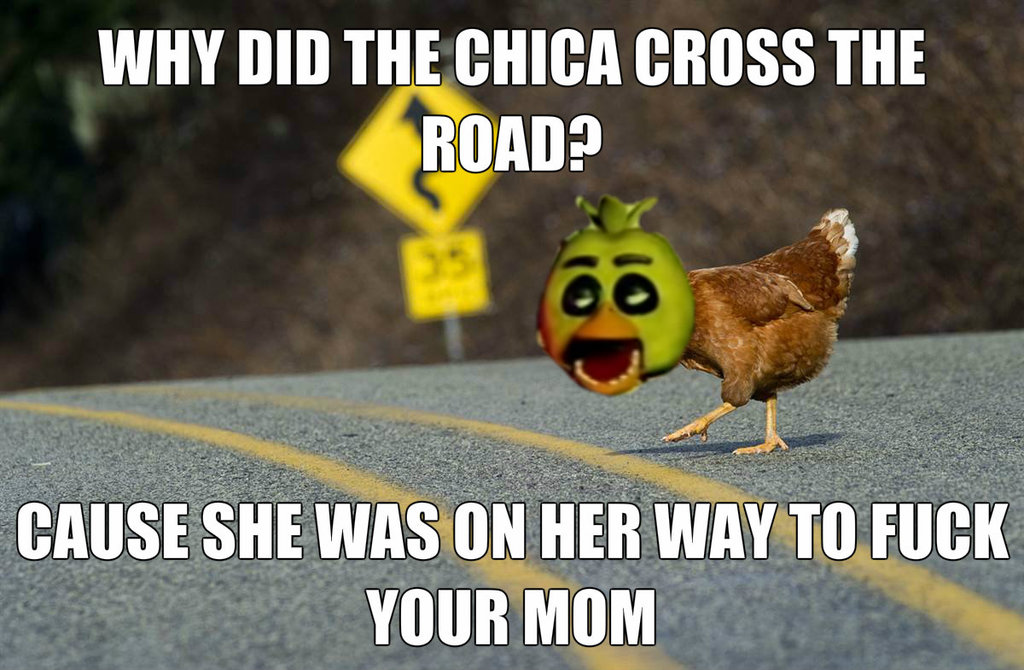 why did chica cross the road by chicaisn