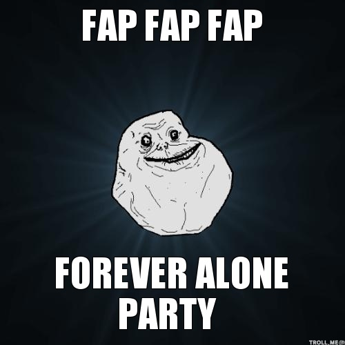 fap-fap-fap-forever-alone-party