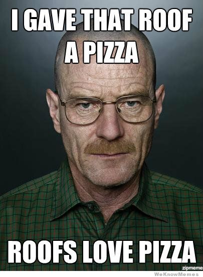 i-gave-that-roof-a-pizza-breaking-bad.jpeg