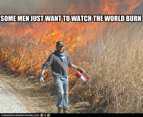Some men just want to watch the world bu