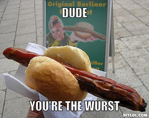 the-wurst-meme-generator-dude-you-re-the