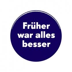 tdHImEj_k2001042_frueher_war_alles_besser_button.jpg
