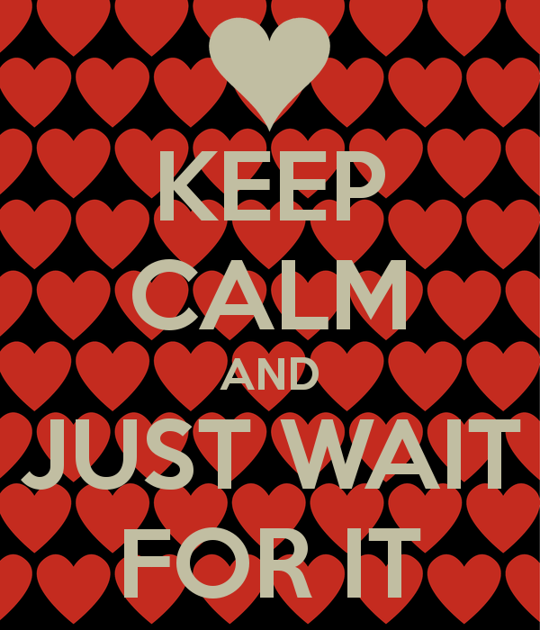 keep-calm-and-just-wait-for-it-1