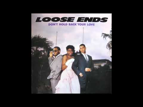Youtube: Loose Ends  -  Don't Hold Back Your Love