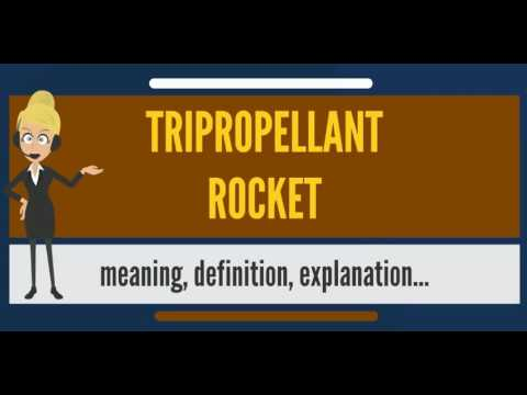 Youtube: What is TRIPROPELLANT ROCKET? What does TRIPROPELLANT ROCKET mean?