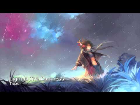Youtube: Trazer - Light In The Darkness (Epic Chillout Beautiful Electronic Soothing)