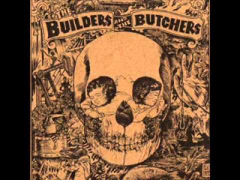 Youtube: The Builders and the Butchers - Bringin' Home the Rain