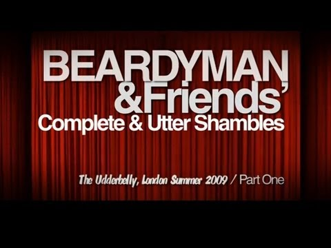 Youtube: Beardyman & Friends's 'Complete & Utter Shambles' Live at the Udderbelly 2009 (Part 1)