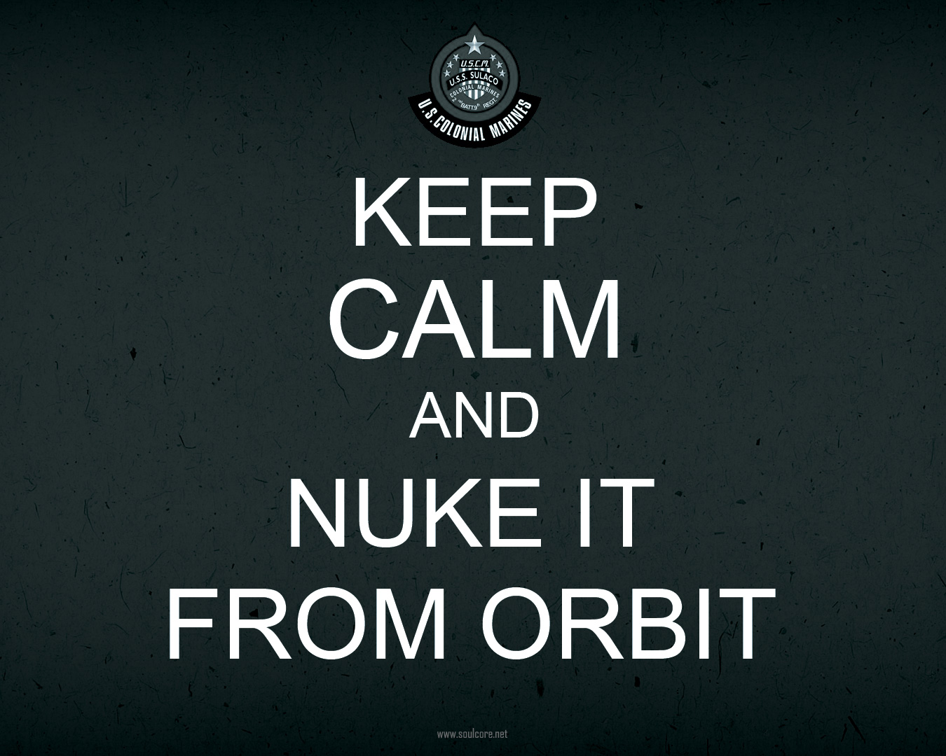 keep calm and nuke it from the orbit